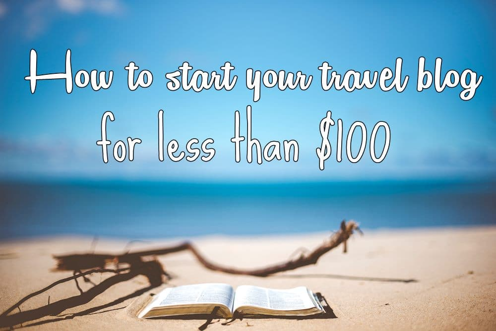 Photo of How to Start a Travel Blog for less than $100